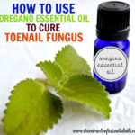 Using Oregano Essential Oil for Toenail Fungus | A Natural Treatment
