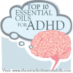 10 Beneficial Essential Oils for ADHD or ADD including Recipe Blends
