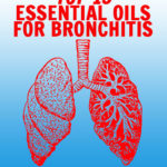 15 Essential Oils for Bronchitis & How to Use