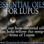 10 Essential Oils for Lupus, How they Help & 3 Recipes to Use