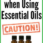 Caution & Safety When Using Essential Oils