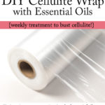DIY Essential Oil Cellulite Wrap to Clear Cellulite Fast