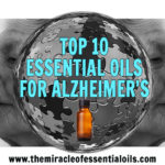 Top 10 Essential Oils for Alzheimer's Disease & 3 DIY Recipes