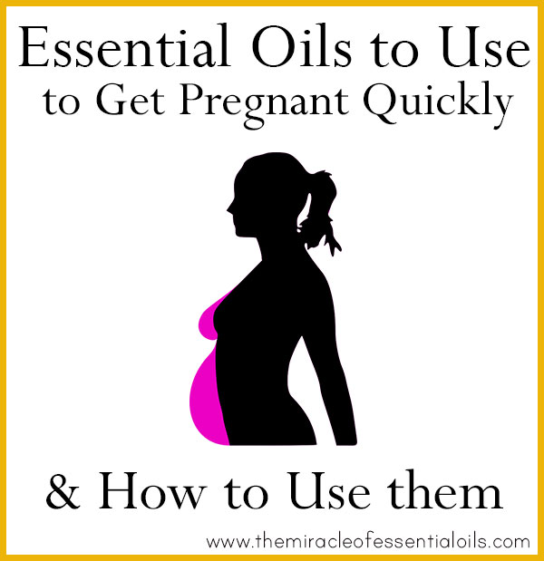 essential oils for getting pregnant quickly