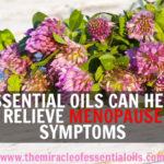 Essential Oils for Menopause, How they Help & 3 Recipes