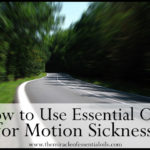 Top 6 Essential Oils for Motion Sickness & How to Use