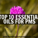 Top 15 Essential Oils for PMS Plus 3 Recipes
