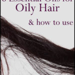 How to Use Essential Oils for Oily Hair with 3 DIY Recipes