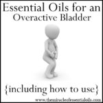 Essential Oils for Overactive Bladder Syndrome & How to Use