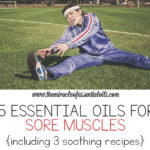15 Best Essential Oils for Sore Muscles & 3 Recipes for Quick Relief