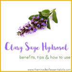 Clary Sage Hydrosol Benefits, Tips & How to Use
