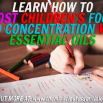 7 Essential Oils for Focus and Concentration for Kids