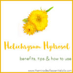 Helichrysum Hydrosol Benefits, Tips & How to Use