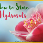 How to Store Hydrosols to Maximize Shelf Life