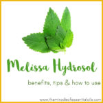 Melissa Hydrosol Benefits, Tips & How to Use
