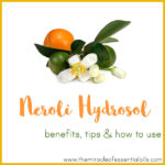 Orange Blossom Hydrosol Benefits, Tips & How to Use