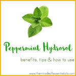 Peppermint Hydrosol Benefits, Tips & How to Use