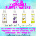 What are Hydrosols? Properties, Uses, Benefits, Top 10, Storage, Shelf-Life & More