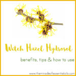Witch Hazel Hydrosol Benefits, Tips & How to Use