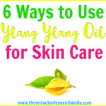 6 Benefits of Ylang Ylang Oil for Skin Care