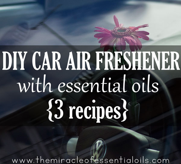 Diy Essential Oil Car Air Freshener The Miracle Of