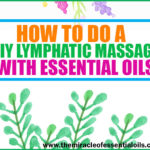 DIY Lymphatic Massage with Essential Oils