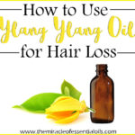 How to Use Ylang Ylang Oil for Hair Loss
