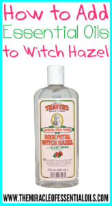Adding Essential Oils to Witch Hazel – How to + Recipes