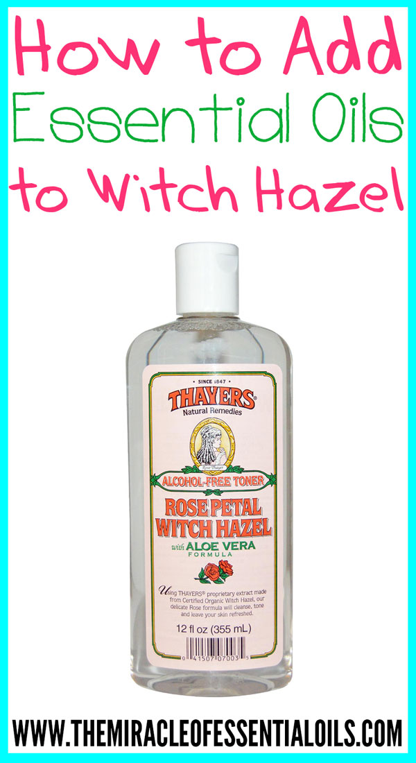 Adding Essential Oils to Witch Hazel – How to + Recipes