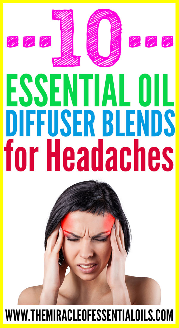 10 Essential Oil Diffuser Blends For Headaches The Miracle Of