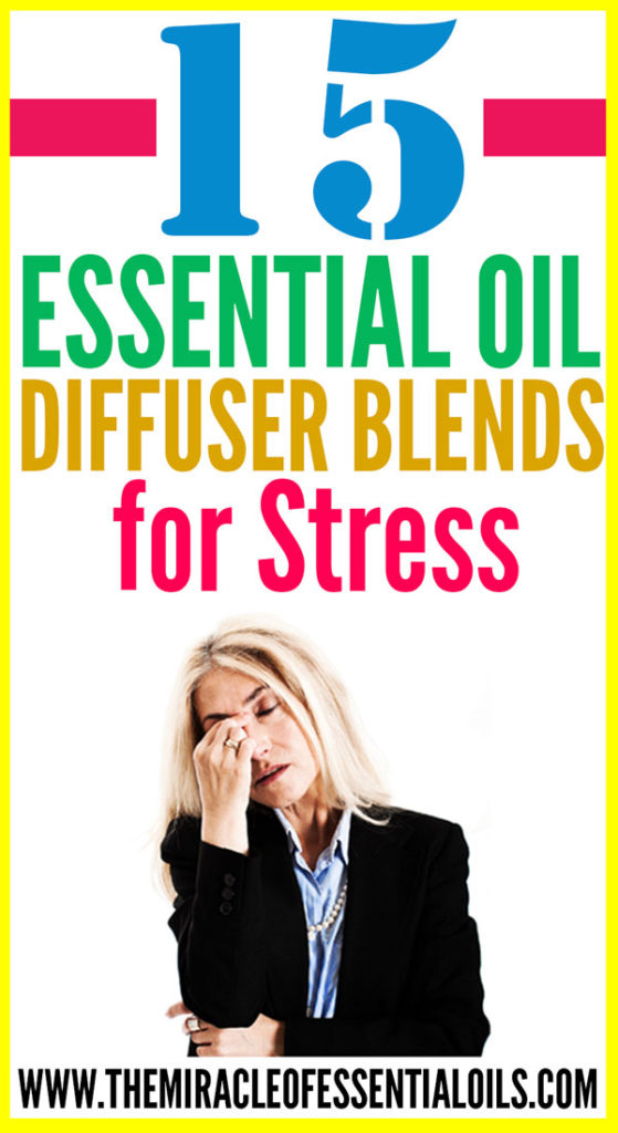Stressed out? Use any of these 15 essential oil diffuser blends for stress!