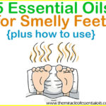 Top 5 Essential Oils for Foot Odor & 3 Recipes