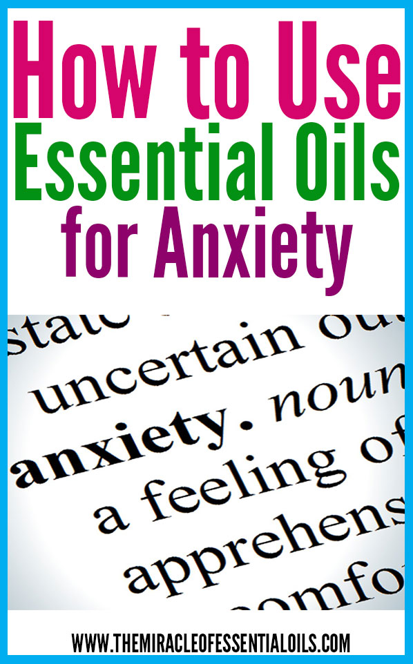 How To Use Essential Oils For Anxiety The Miracle Of Essential Oils