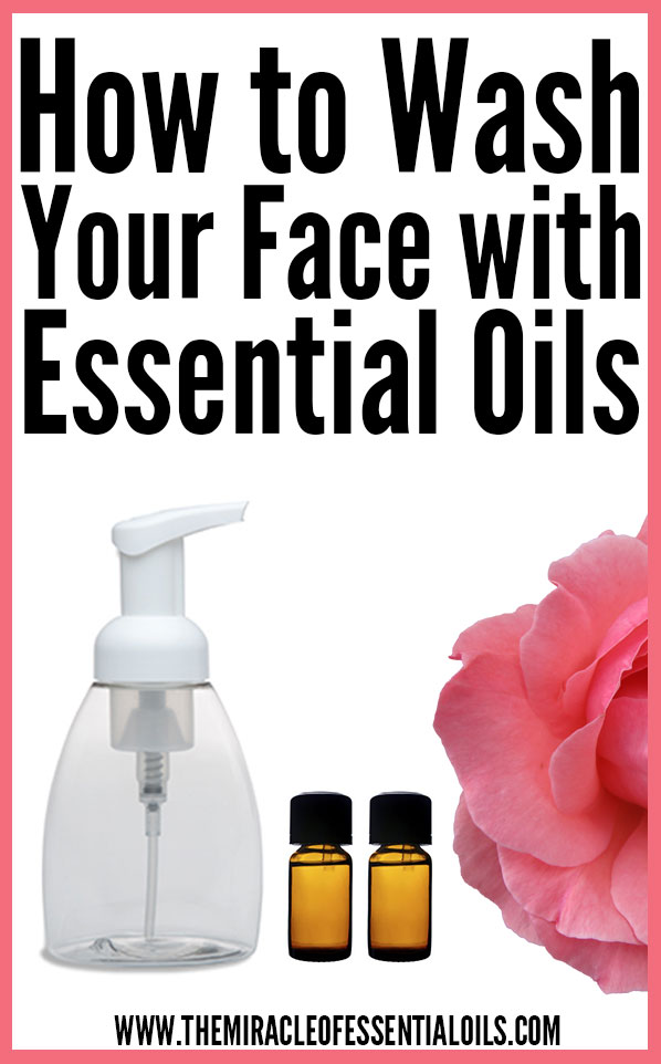 How to Wash Your Face with Essential Oils