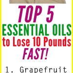 Top 5 Essential Oils to Lose 10 Pounds Fast!